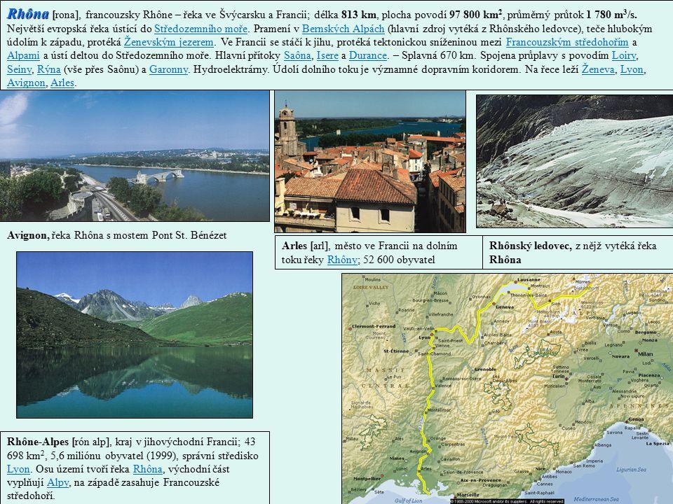 Rhôna [rona], francouzsky Rhône – řeka ve Švýcarsku a Francii; délka 813 km, plocha povodí 97 800 km2, průměrný průtok 1 780 m3/s. Největší evropská řeka ústící do Středozemního moře. Pramení v Bernských Alpách (hlavní zdroj vytéká z Rhônského ledovce), teče hlubokým údolím k západu, protéká Ženevským jezerem. Ve Francii se stáčí k jihu, protéká tektonickou sníženinou mezi Francouzským středohořím a Alpami a ústí deltou do Středozemního moře. Hlavní přítoky Saôna, Isere a Durance. – Splavná 670 km. Spojena průplavy s povodím Loiry, Seiny, Rýna (vše přes Saônu) a Garonny. Hydroelektrárny. Údolí dolního toku je významné dopravním koridorem. Na řece leží Ženeva, Lyon, Avignon, Arles.
